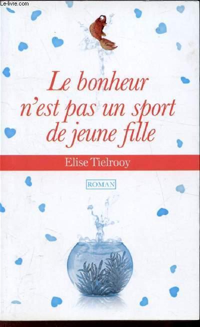 9e21d66f7ce43 Le bonheur n est pas un sport de jeune fille de Elise Tielrooy ...