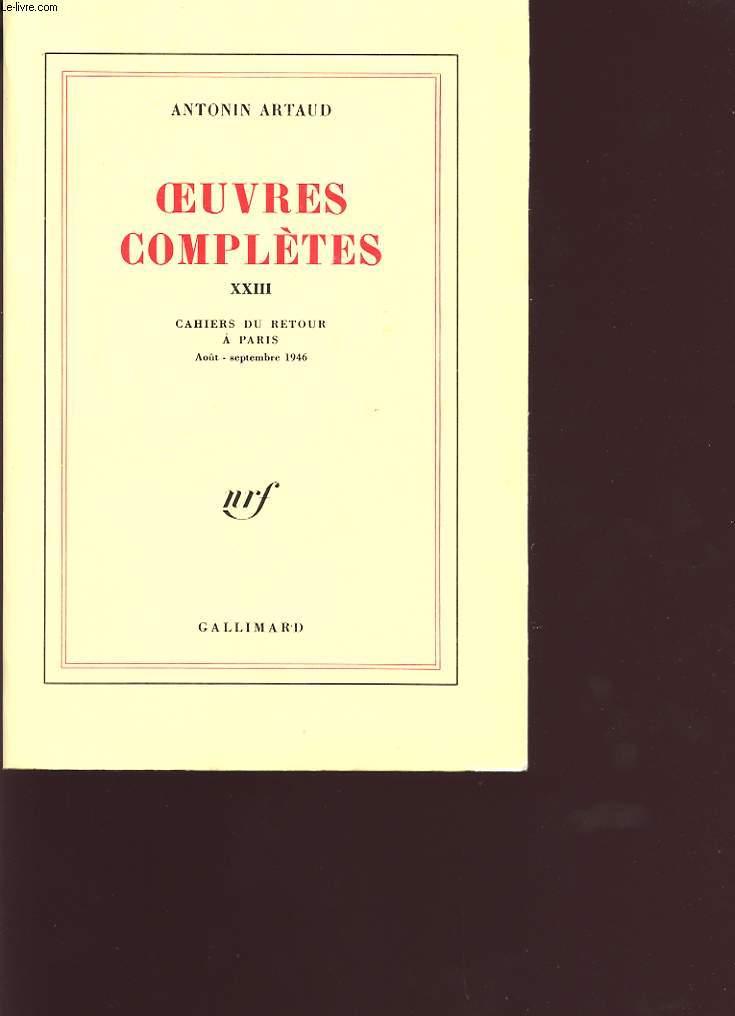 OEUVRES COMPLETES XXIII CAHIERS DU RETOUR A PARIS AOUT - SEPTEMBRE 1946