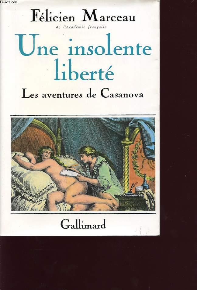 UNE INSOLENTE LIBERTE: LES AVENTURE DE CASANOVA