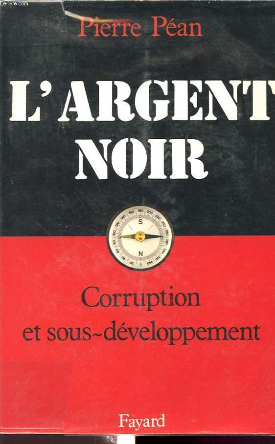 L ARGENT NOIR : CORRUPTION ET SOUS DEVELOPPEMENT
