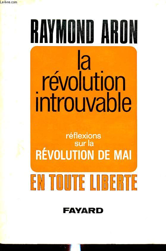 LA REVOLUTION INTROUVABLE : REFLEXIONS SUR LA REVOLUTION DE MAI EN TOUTE LIBERTE