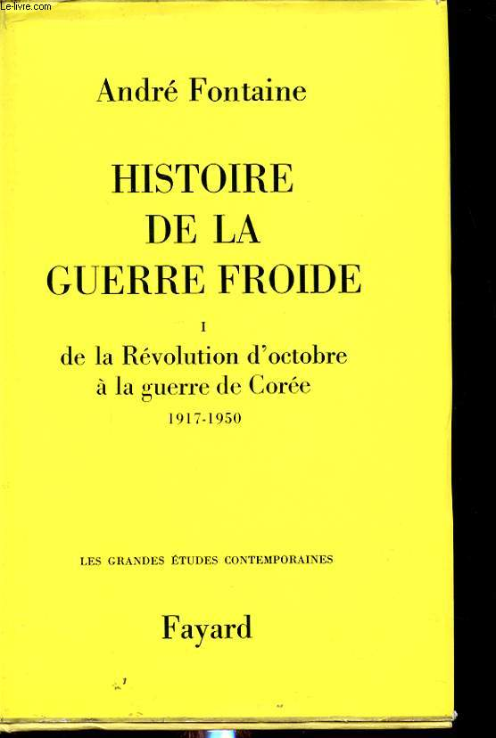 HISTOIRE DE LA GUERRE FROIDE TOME I DE LA REVOLUTION D OCTOBRE A LA GUERRE DE COREE 1917-1950