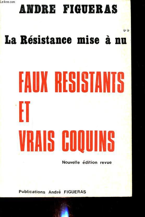 LA RESISTANCE MISE A NU : FAUX RESISTANTS ET VRAIS COQUINS
