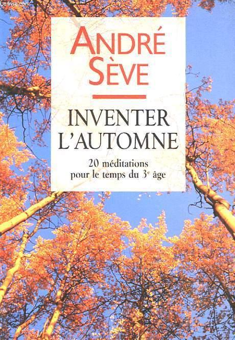 INVENTER L AUTOMNE : 20 MEDITATION POUR LE TEMPS DU 3e AGE