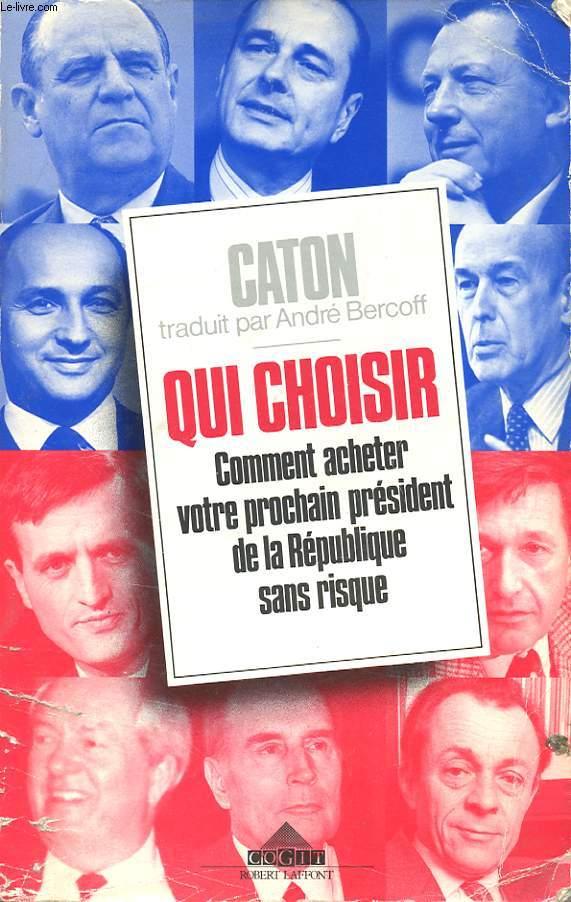 QUI CHOISIR : COMMENT ACHETER VOTRE PROCHAIN PRESIDENT DE LA REPUBLIQUE SANS RISQUE