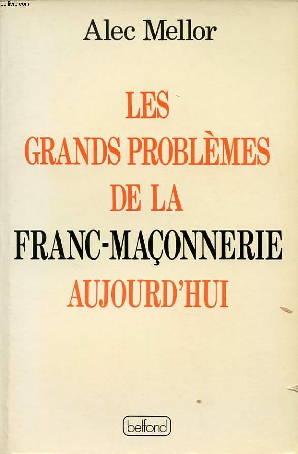 LES GRANDS PROBLEMES DE LA FRANC MACONNERIE AUJOURD HUI