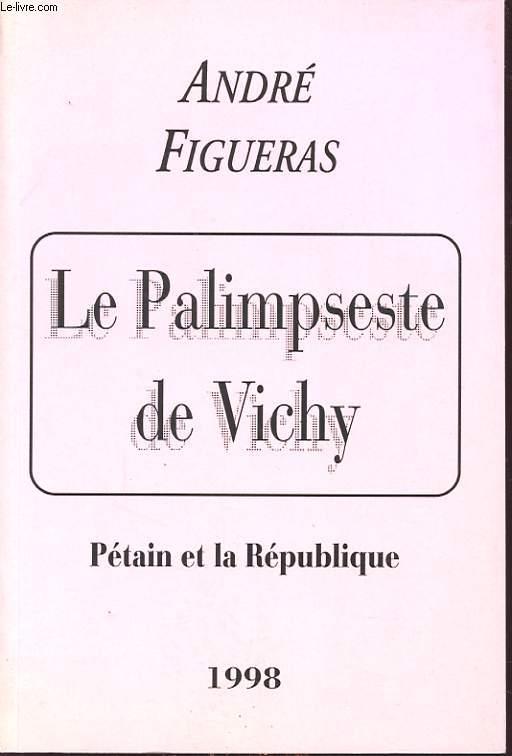 LE PALIMPSESTE DE VICHY : PETAIN ET LA REPUBLIQUE