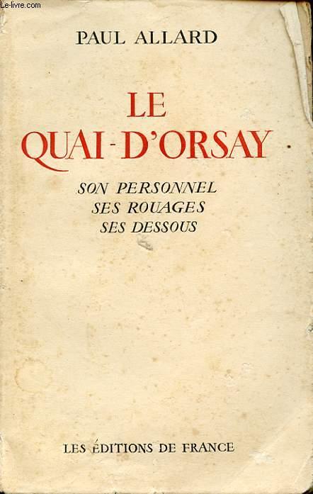 LE QUAI D ORSAY : SON PERSONNAGE SES ROUAGES SES DESSOUS
