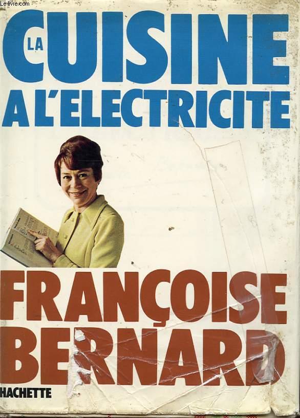 LA CUISINE A L ELECTRICITE AVEC 200 RECETTES DE FRANCOISE BERNARD.