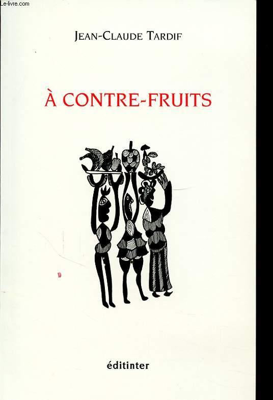 A CONTRE FRUITS