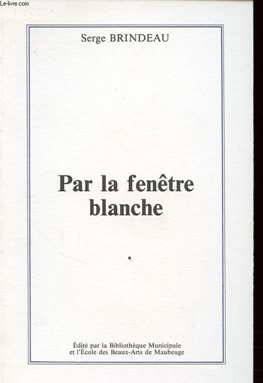 PAR LA FENETRE BLANCHE Avec un envoi dédicacé de l auteur.