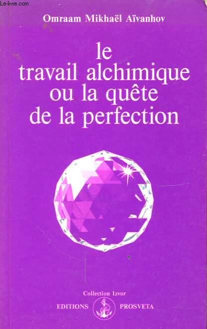 LE TRAVAIL ALCHIMIQUE OU LA QUETE DE LA PERFECTION