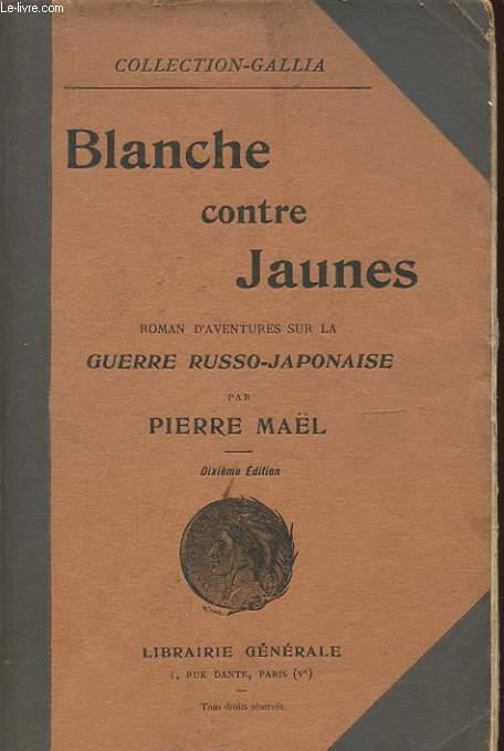 BLANCHE CONTRE JAUNES Grand roman d'aventures sur la Guerre Russo-Japonaise.