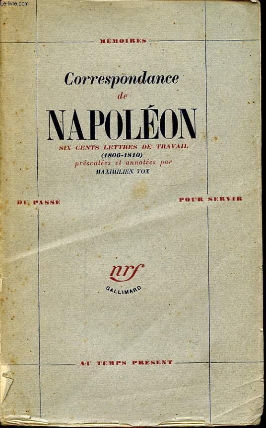 CORRESPONDANCE DE NAPOLEON SIX CENTS LETTRES DE TRAVAIL 1806-1810