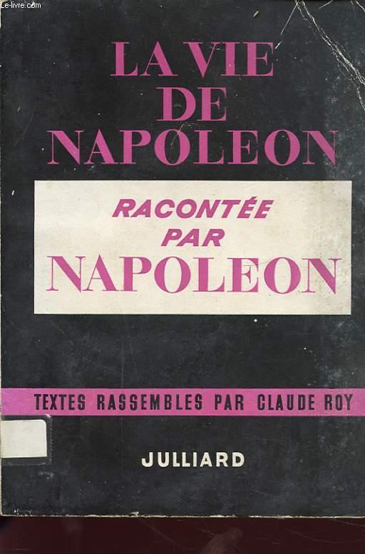 LA VIE DE NAPOLEON RACONTE PAR NAPOLEON