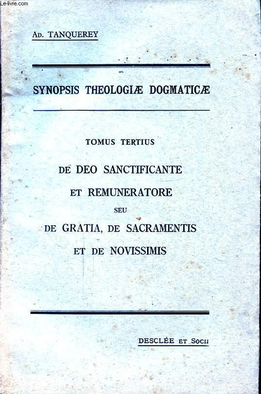 SYNOPSIS THEOLOGIAE DOGMATICAE TOMUS TERTIUS DE DEO SANCTIFICANTE ET REMUNERATORE SEU DE GRATIA DE SACRAMENTIS ET DE NOVISSIMIS