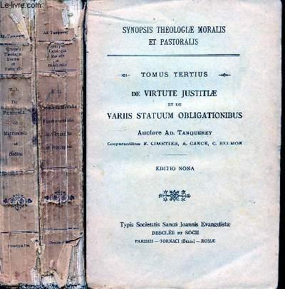 SYNOPSIS THEOLOGIAE MORALIS ET PASTORALIS TOMUS PRIMUS : DES PAENITENTIA DE MATRIMONIO ET ORDINE - TOMUS SECUNDUS : THEOLOGIA MORALIS FUNDAMENTALIS DE VIRTIBUS ET PRAECEPTIS - TOMUS TERTIUS : DE VIRTUTE JUSTITIAE ET DE VARIIS STATUUM OBLIGATIONIBUS