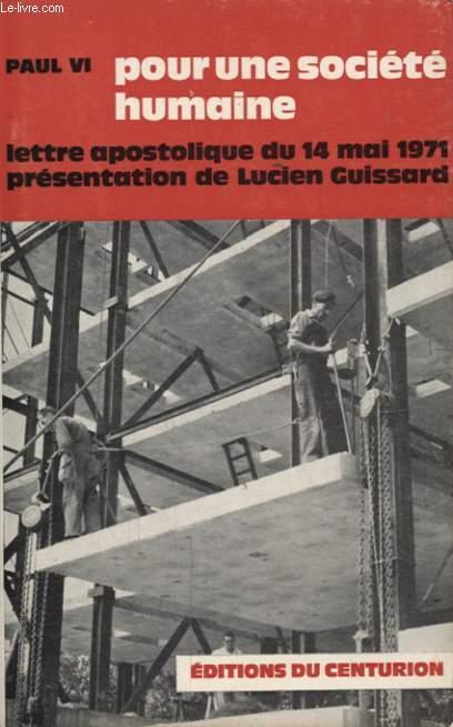 POUR UNE SOCIETE HUMAINE LETTRE APOSTOLIQUE DU 14 MAI 1971 PRESENTATION DE LUCIEN GUISSARD