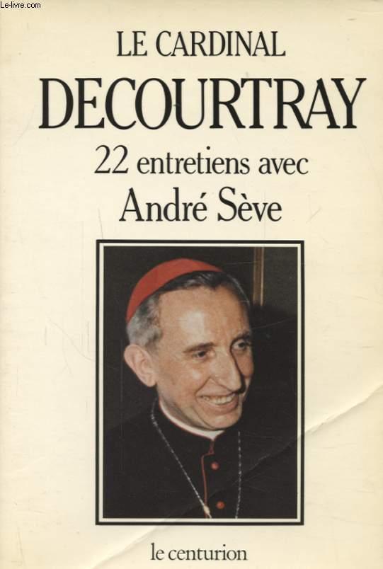 CARDINAL DECOURTRAY 22 ENTRETIENS AVEC SEVE