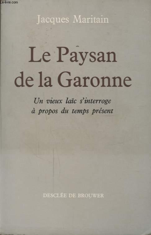 LE PAYSAN DE LA GARONNE UN VIEUX LAIC S INTERROGE A PROPOS DU TEMPS PRESENT