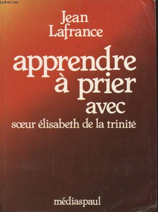APPRENDRE A PRIER AVEC SOEUR ELISABETH DE LA TRINITE