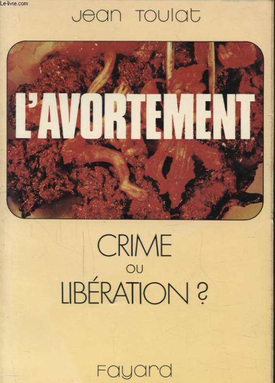 L AVORTEMENT CRIME OU LIBERATION ?