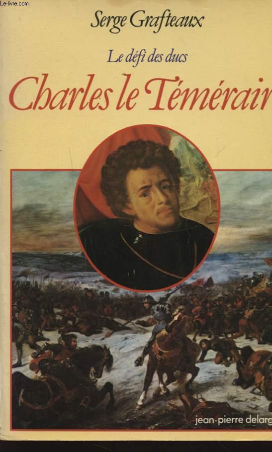 LE DEFI DES DUCS CHARLES LE TEMERAIRE Avec un envoi dédicacé de l auteur.