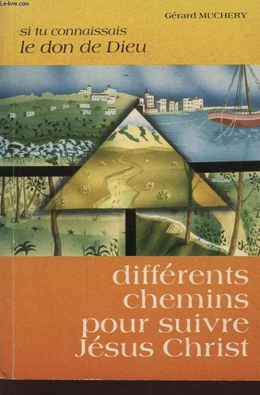 DIFFERENTS CHEMINS POUR SUIVRE JESUS CHRIST - SI TU CONNAISSAIS LE DON DE DIEU