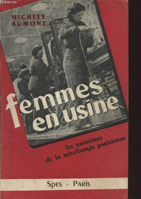 FEMMES EN USINE : LES OUVRIERES DE LA METALLURGIE PARISIENNE