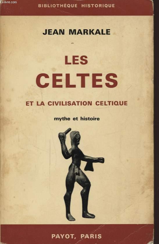 LES CELTES ET LA CIVILISATION CELTIQUE MYTHE ET HISTOIRE