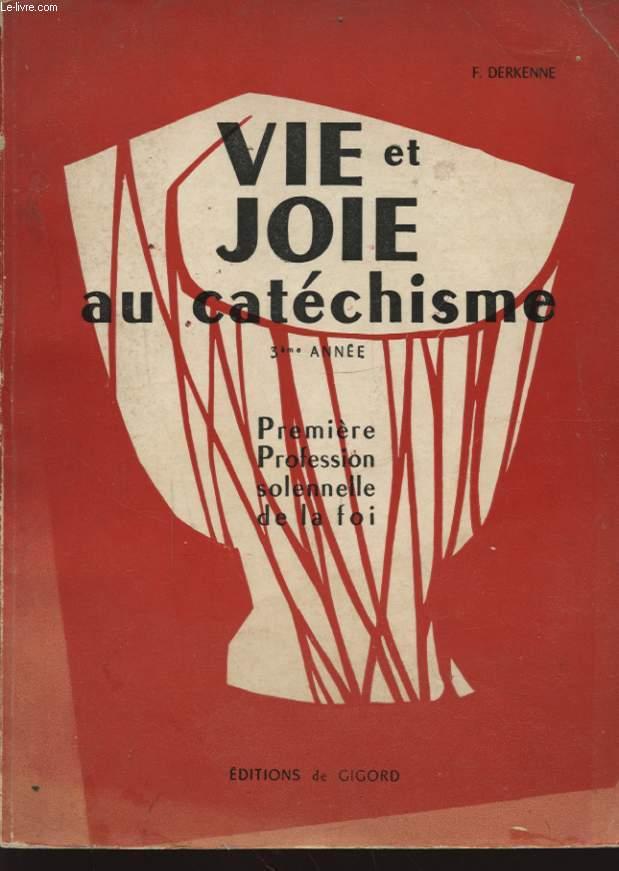VIE ET JOIE AU CATECHISME 3eme ANNEE REMIERE PROFESSION SOLENNELLE DE LA FOI