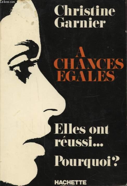A CHANCES EGALES : ELLES ONT REUSSI... POURQUOI ?