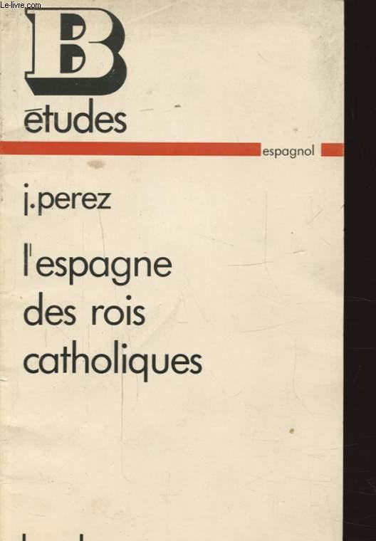 L ESPAGNE DES ROIS CATHOLIQUES