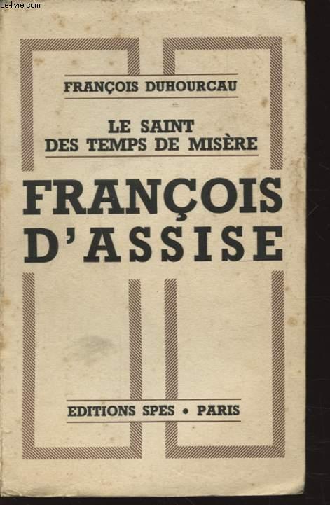 LE SAINT DES TEMPS DE MISERE FRANCOIS D ASSISE