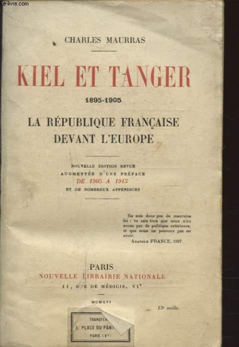 KIEL ET TANGER 1895 - 1905 LA REPUBLIQUE FRANCAISE DEVANT L EUROPE