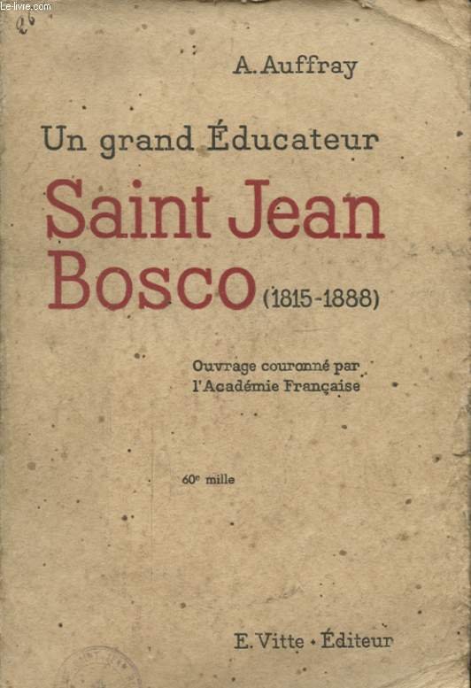 UN GRAND EDUCATEUR SAINT JEAN BOSCO 1815 - 1888