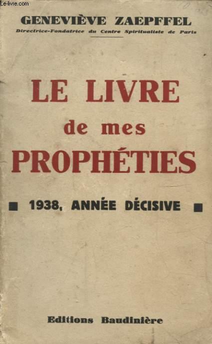 LE LIVRE DE MES PROPHETIES 1938 ANNEE DECISIVE