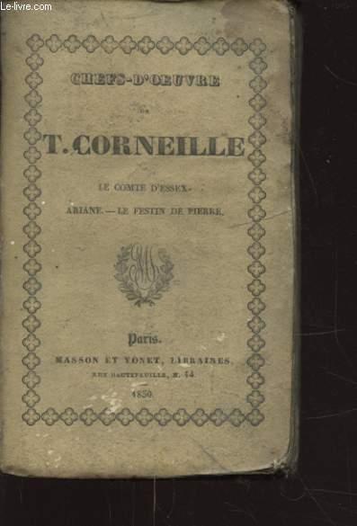 CHEFS D OEUVRE DE T. CORNEILLE LE COMTE D ESSEX - ARIANE - LE FESTIN DE PIERRE