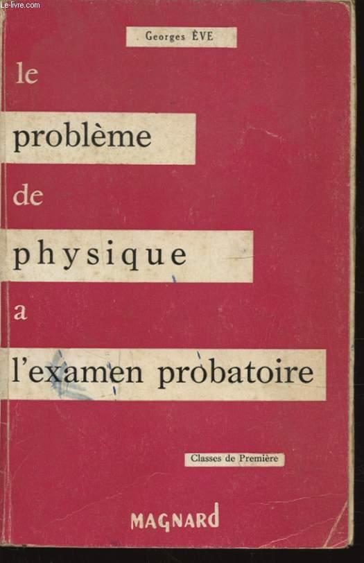 LE PROBLEME DE PHYSIQUE A L EXAMEN PROBATOIRE CLASSE DE PREMIERE