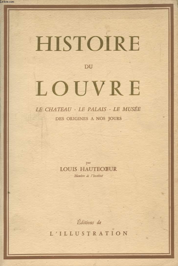 HISTOIRE DU LOUVRE : LE CHATEAU - LE PALAIS - LE MUSEE