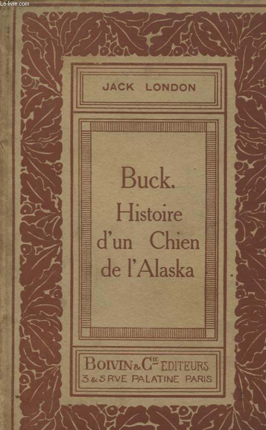 BUCK HISTOIRE D UN CHIEN DE L ALASKA - L APPEL DE LA FORET