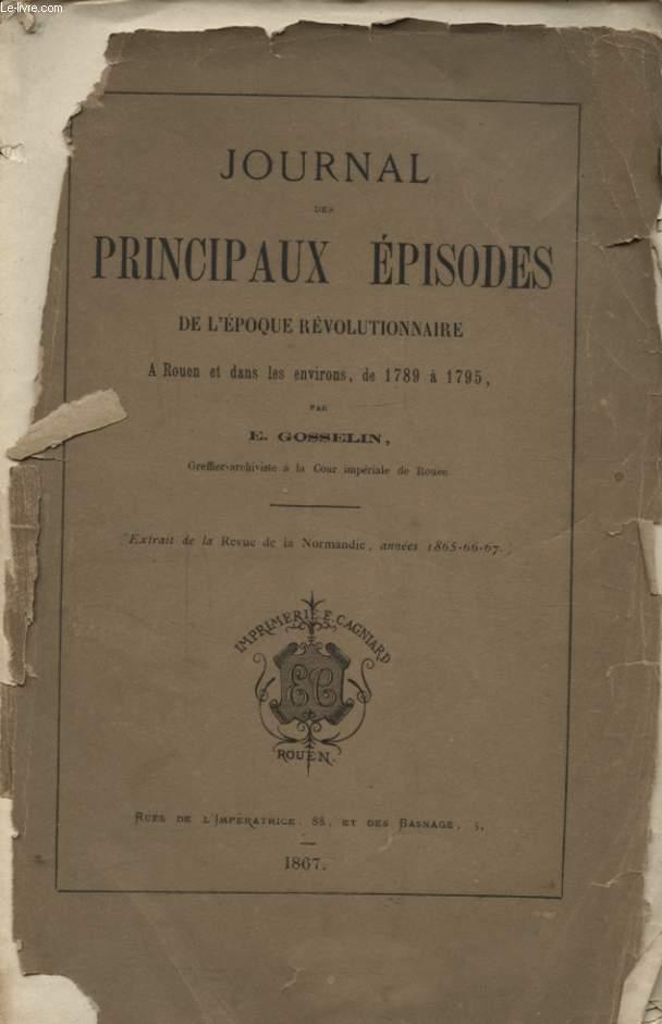 JOURNAL DES PRINCIPAUX EPISODES DE L EPOQUE REVOLUTIONNAIRE A ROUEN ET DANS LES ENVIRONS DE 1789 à 1795
