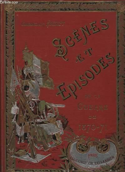 SCENES ET EPISODES DE LA GUERRE DE 1870 - 71
