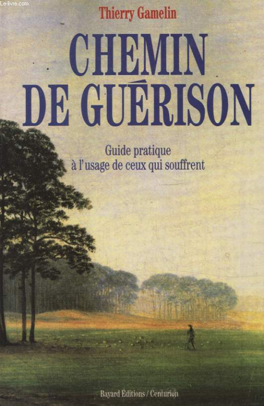 CHEMIN DE GUERISON GUIDE PRATIQUE A L USAGE DE CEUX QUI SOUFFRENT