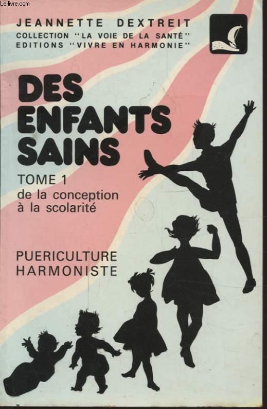 DES ENFANT SAINS TOME 1 DE LA CONCEPTION A LA SCOLARITE PUERICULTURE HARMONISTE