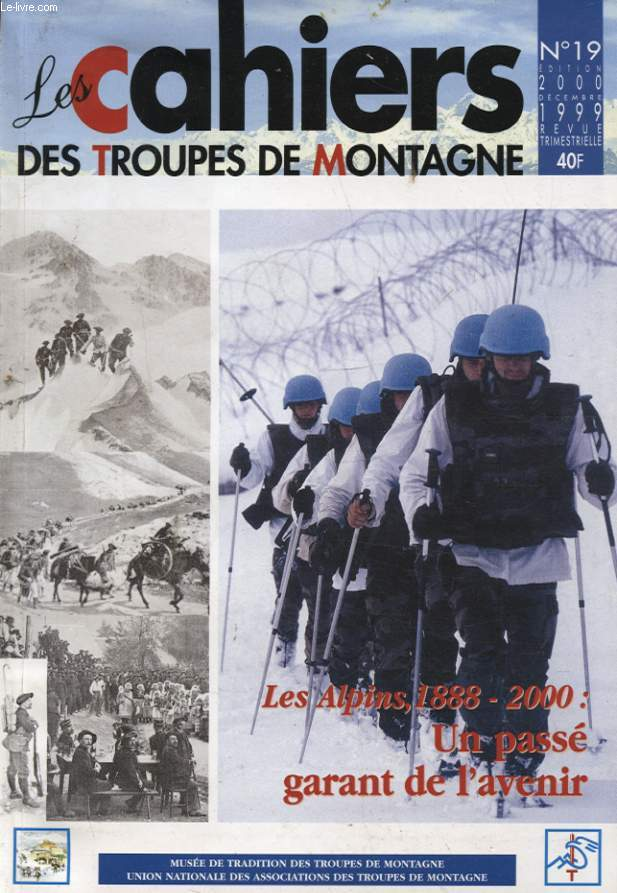 LES CAHIERS DES TROUPES DE MONTAGNE N°19 : LES ALPINS 1888 - 2000 - UN PASSE GARANT DE L AVENIR