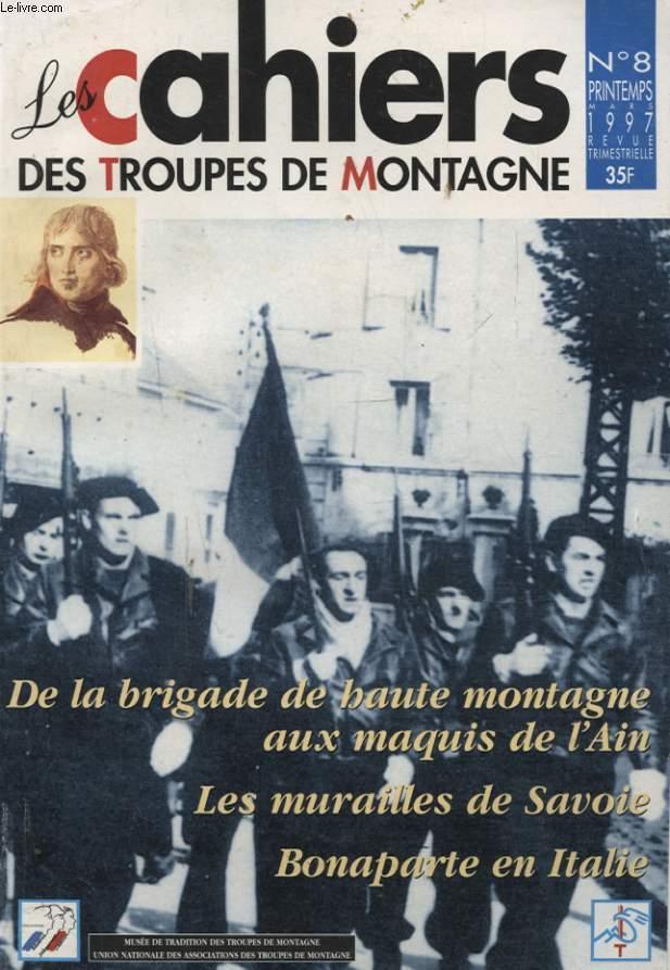LES CAHIERS DES TROUPES DE MONTAGNE N°8 : DE LA BRIGADE DE HAUTE MONTAGNE AUX MAQUIS DE L AIN - LES MURAILLES DE SAVOIE BONAPARTE