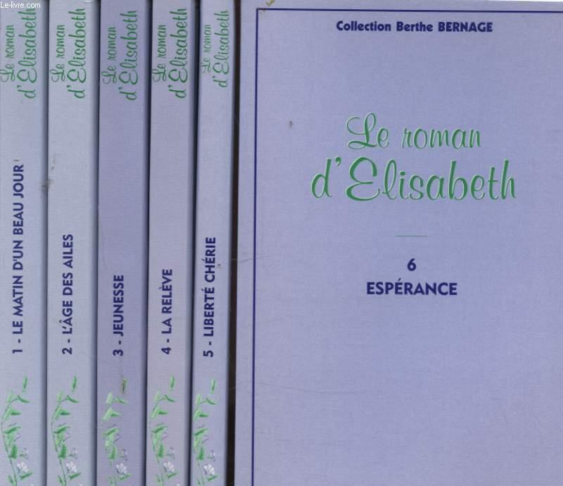 LE ROMAN D ELISABETH EN 6 TOMES : LE MATIN D UN BEAU JOUR - L AGE DES AILES - JEUNESSE - LA RELEVE - LIBERTE CHERIE - ESPERANCE
