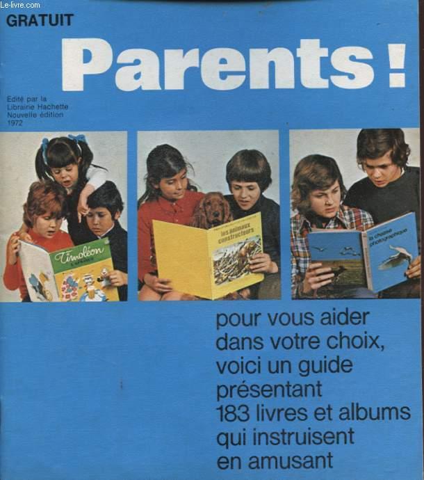 PARENT ! POUR VOUS AIDER DANS VOTRE CHOIX VOICI UN GUIDE PRESENTANT 183 LIVRES ET ALBUMS QUI INSTRUISENT EN AMUSANT