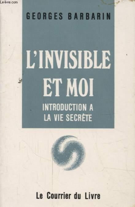 L INVISIBLE ET MOI INTRODUCTION A LA VIE SECRETE